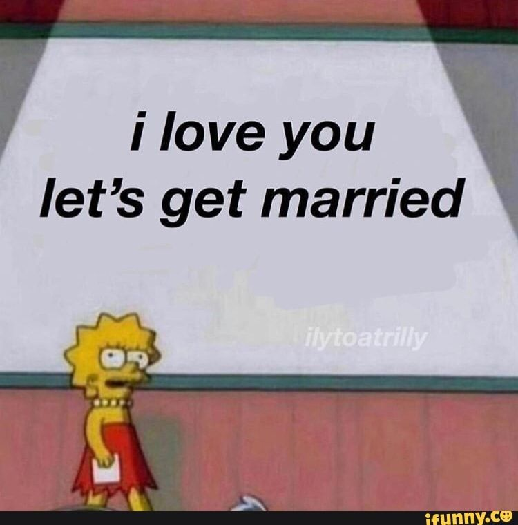 Ilove You Let S Get Married Ifunny Cute Love Memes Flirty Memes Mood Pics