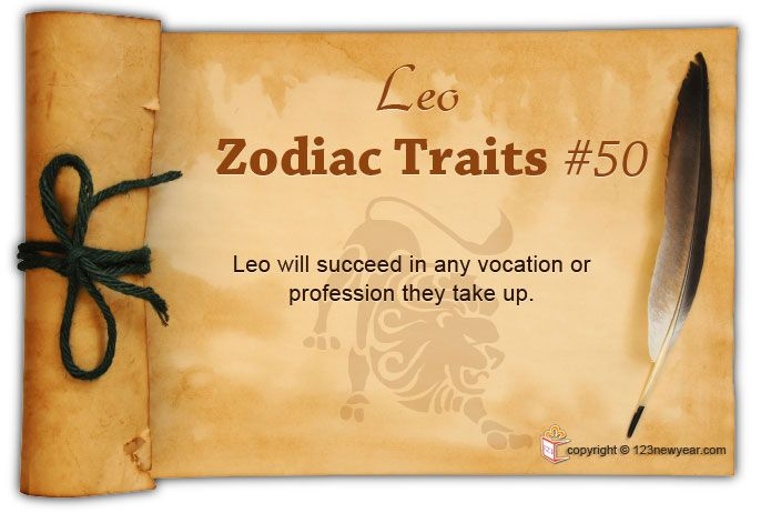 Leo will succeed in any vocation or profession they take up.