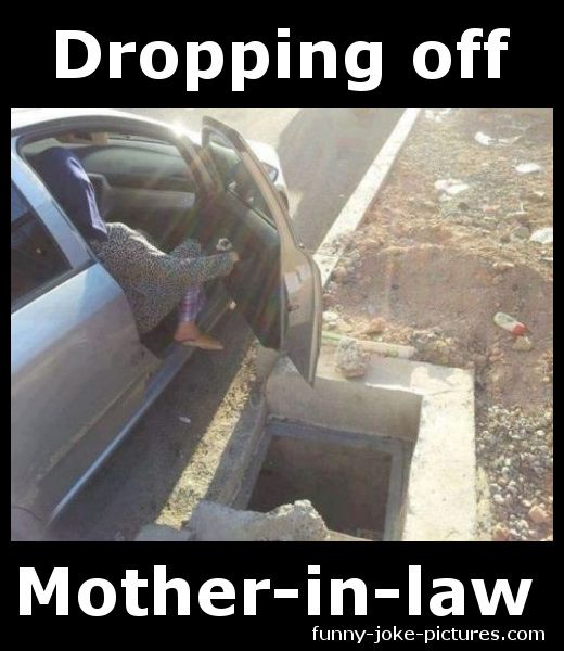 Funny Dropping Off Mother In Law Picture Mother In Law Memes Funny Mother Mother In Law