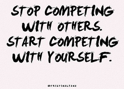 Dont Compete To Be Better Than Others Compete With Yourself To