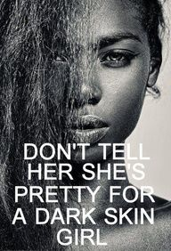 "When a female who wears dark skin is told she is ""pretty for a dark skin girl"" - is she being given a compliment?"