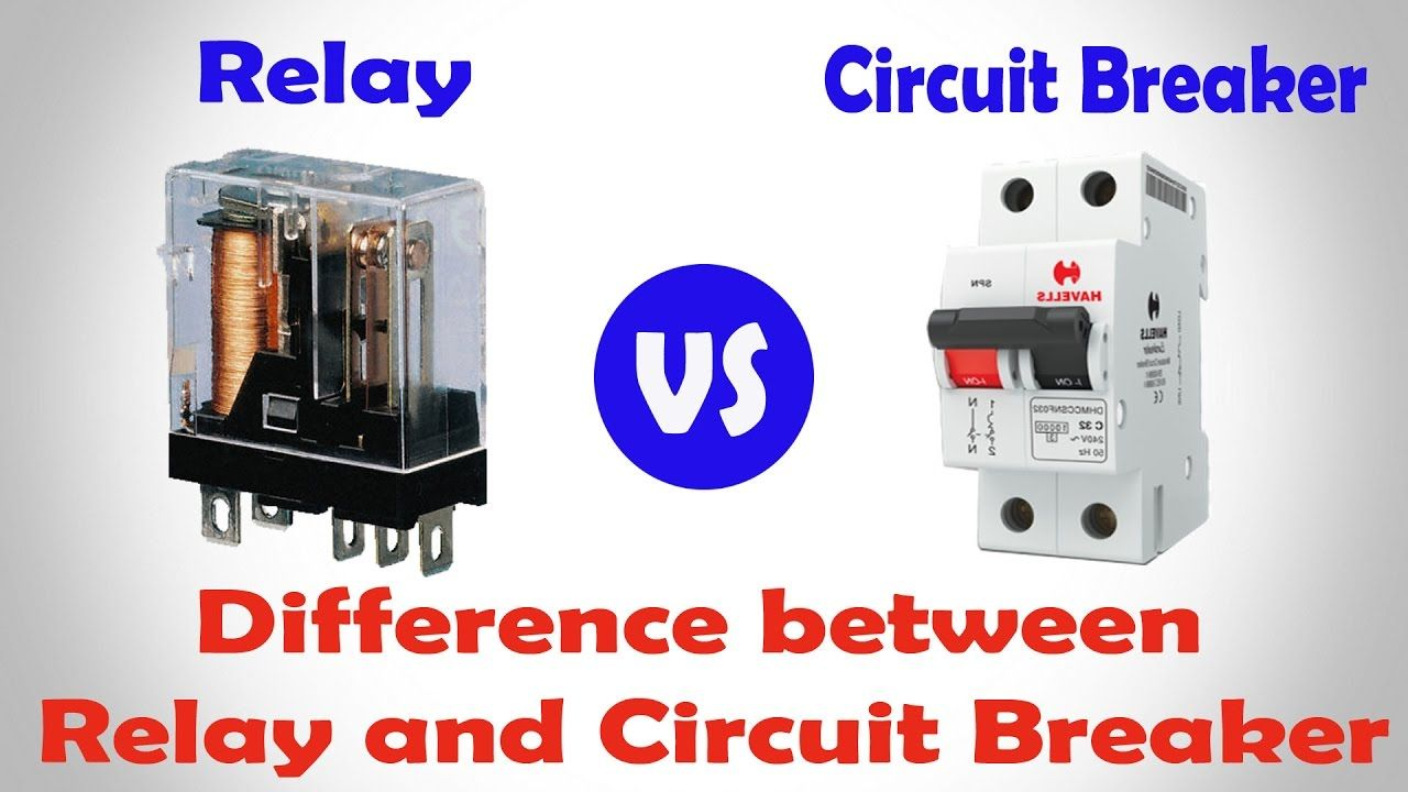 Relay vs Circuit Breaker Difference between Relay and