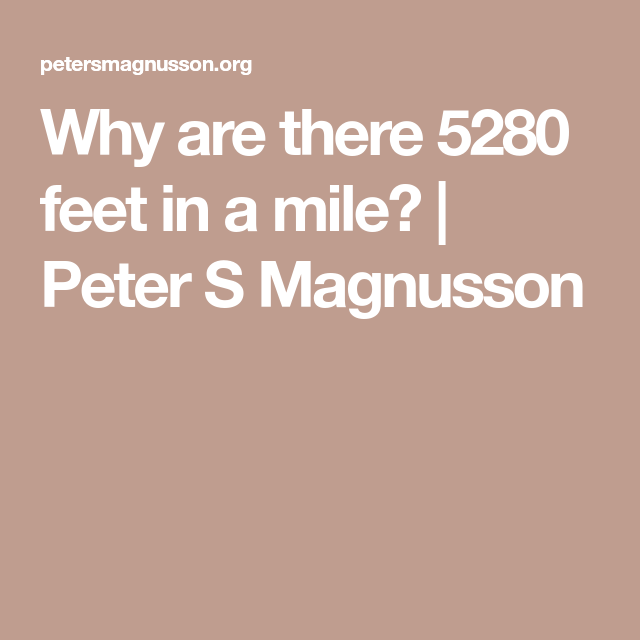 Why are there 5280 feet in a mile? | Peter S Magnusson ...