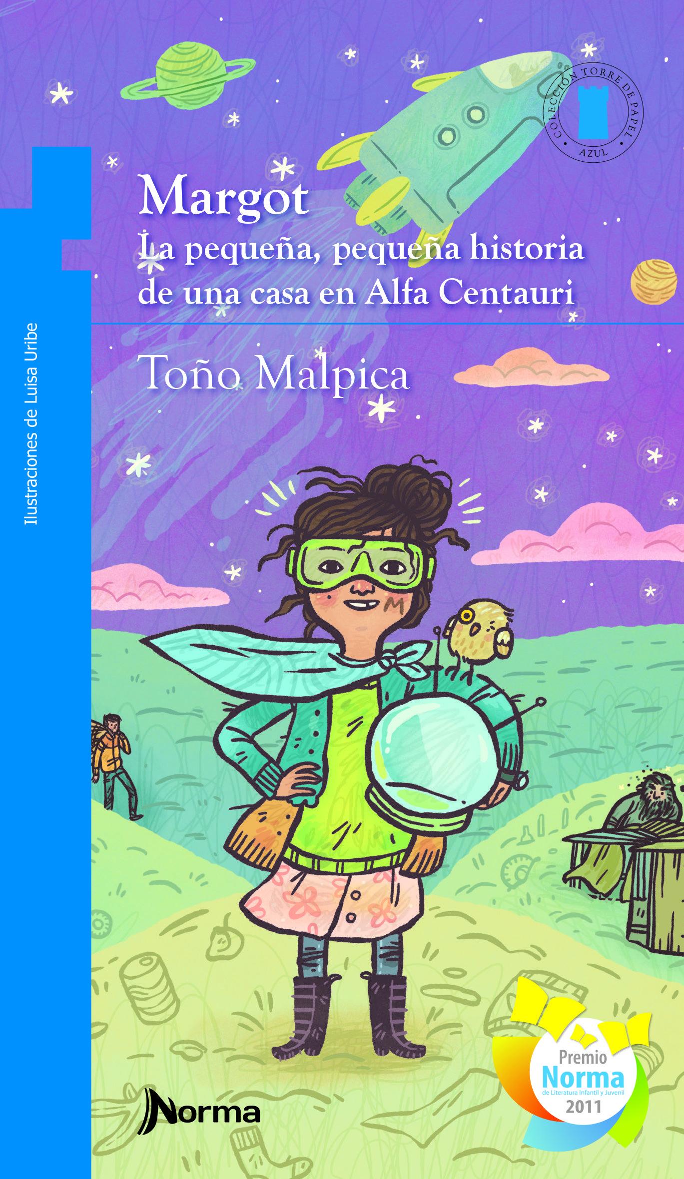 Margot La Pequeña Pequeña Historia De Una Casa En Alfa Centauri De Antonio Malpica Editorial Norma Historias Para Niños Libros Para Niños Historia