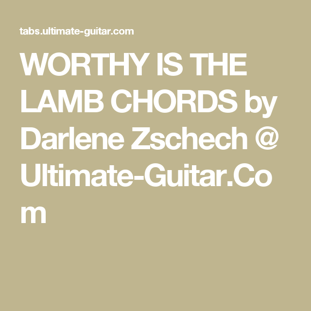 WORTHY IS THE LAMB CHORDS by Darlene Zschech @ Ultimate-Guitar.Com ...