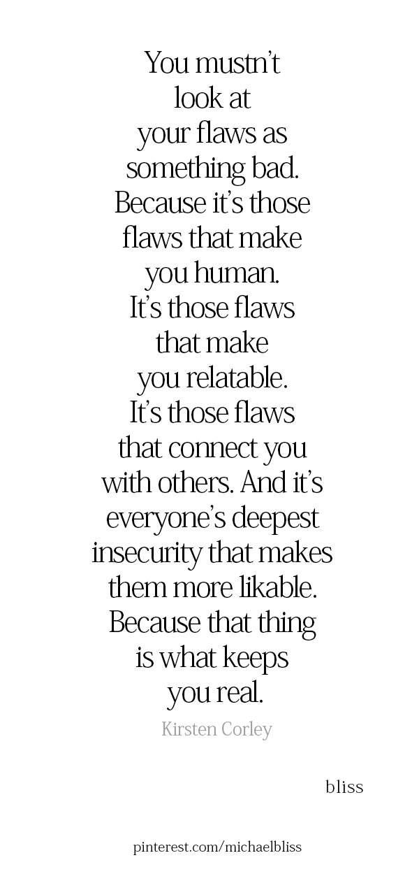 Be Real We All Have Flaws And Nobody Should Make You Feel Less Of A Person Because Of Your Flaws We All Have Flaws Quotes Remember Quotes Inspirational Quotes