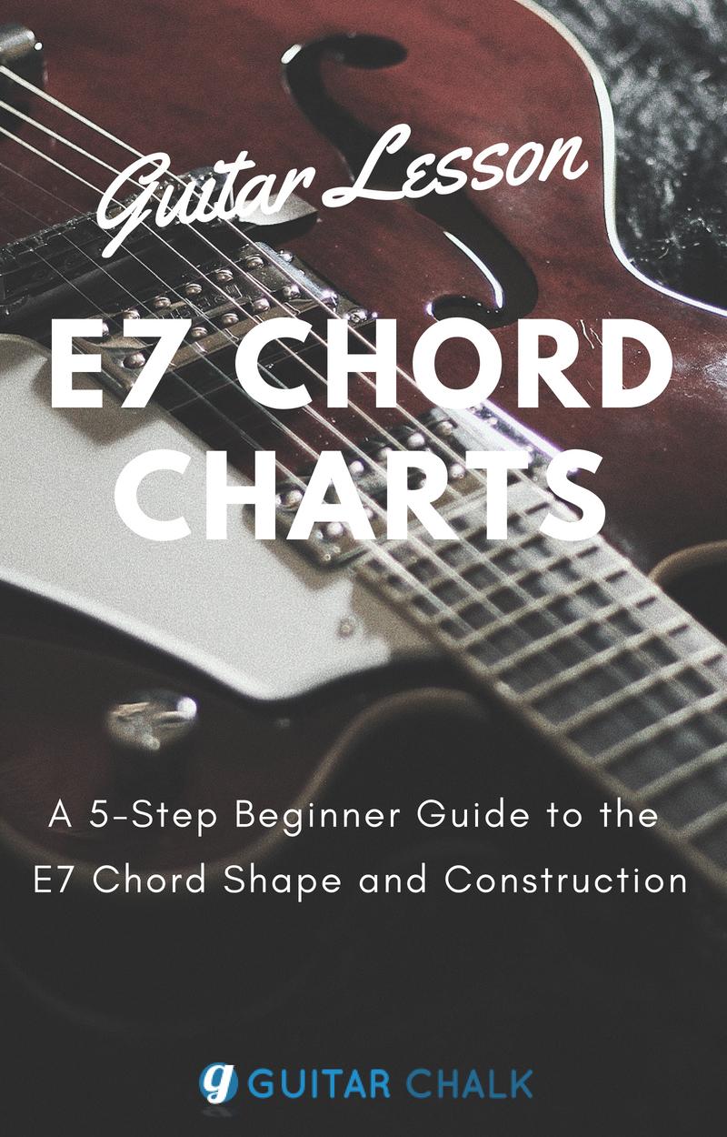 A Beginner Guitar Lesson Focusing On The E7 Chord Shape