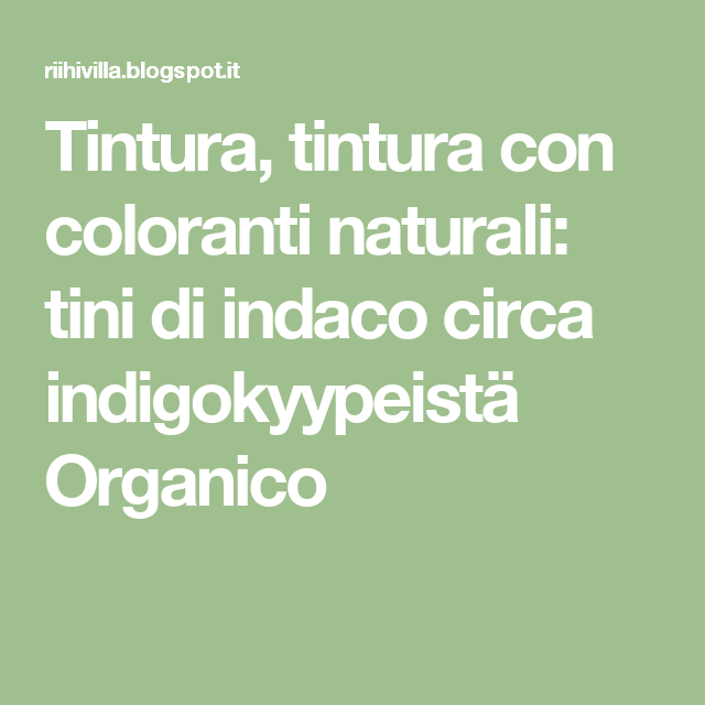 Tintura, tintura con coloranti naturali: tini di indaco circa indigokyypeistä Organico