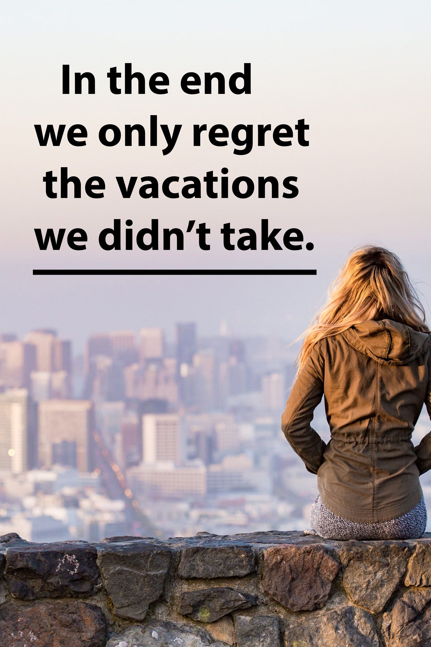 In The End We Only Regret The Vacations We Didn T Take Travelquotes Adventurequotes Lifequotes Vacations Fun Travel Quotes Ending Quotes Adventure Quotes