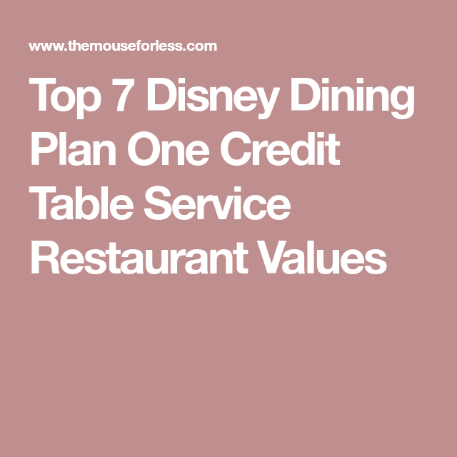 Top 7 Disney Dining Plan One Credit Table Service Restaurant