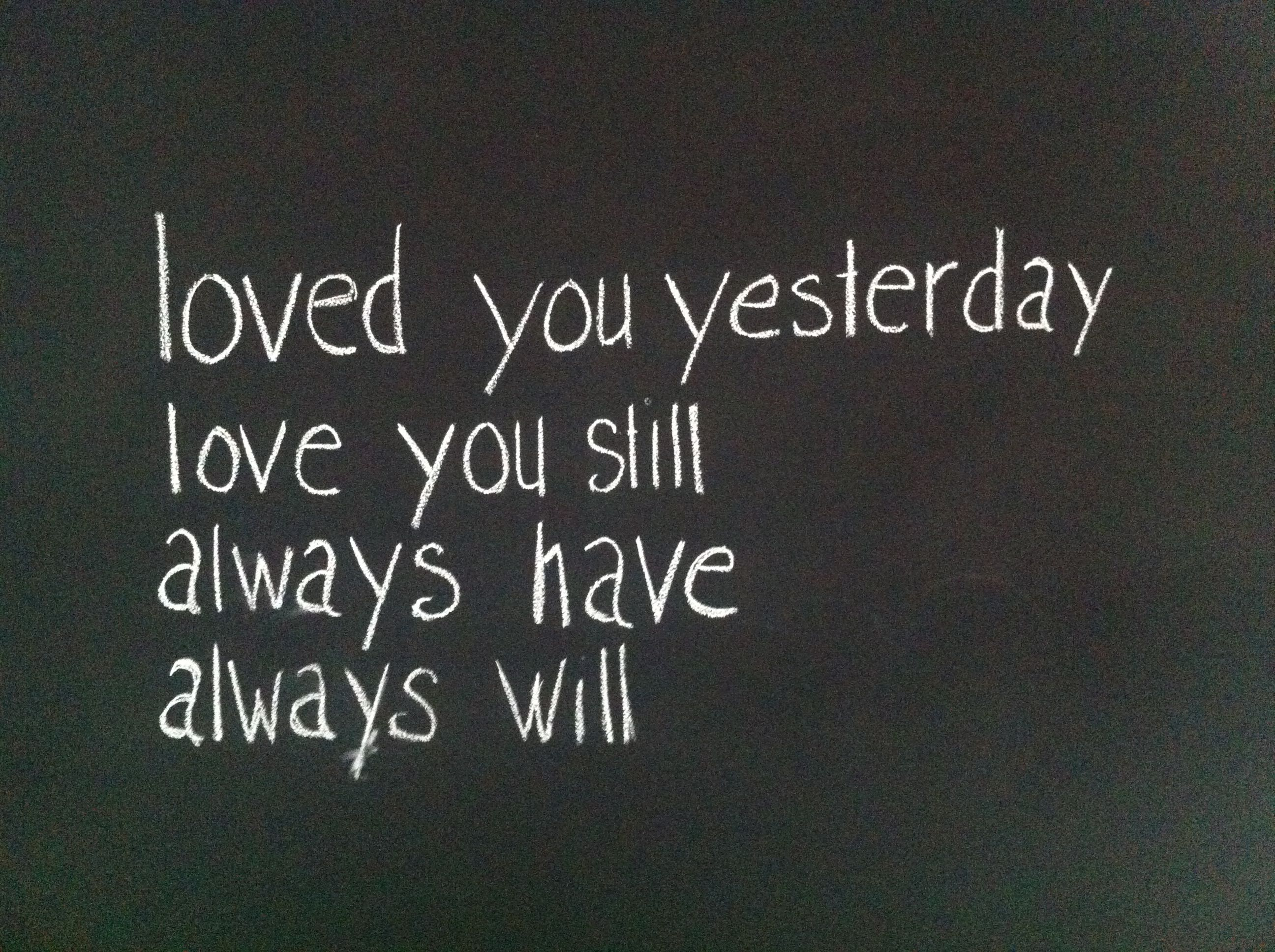 Loved You Yesterday Love You Still Quote: Loved You Yesterday, Love You Still, Always Have, Always