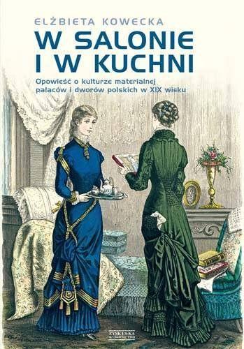 W Salonie I W Kuchni Opowiesc O Kulturze Materialnej Palacow I Dworow Polskich W Xix Wieku Book Art Beautiful Mind Books