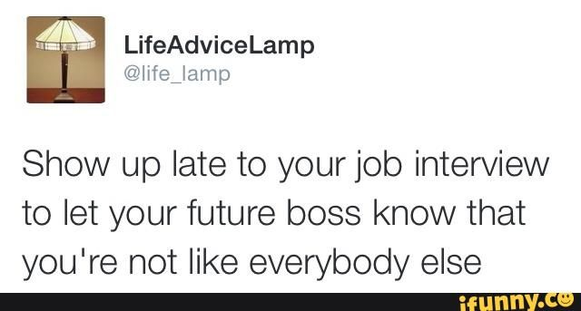 lifeadvicelamp, late, job, interview, different
