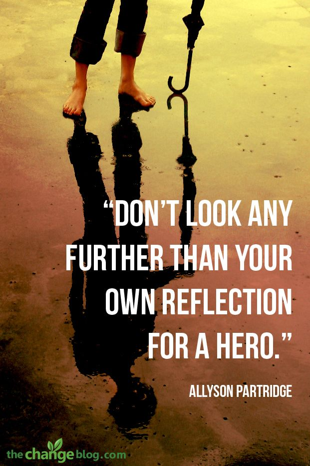 Hero Quotes Don't Look Any Further Than Your Own Reflection For A Hero