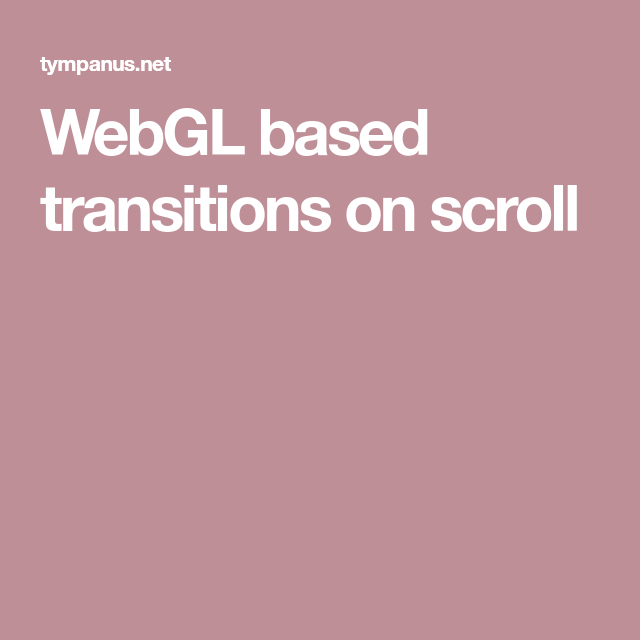 WebGL based transitions on scroll | Web Animations | Base, Animation