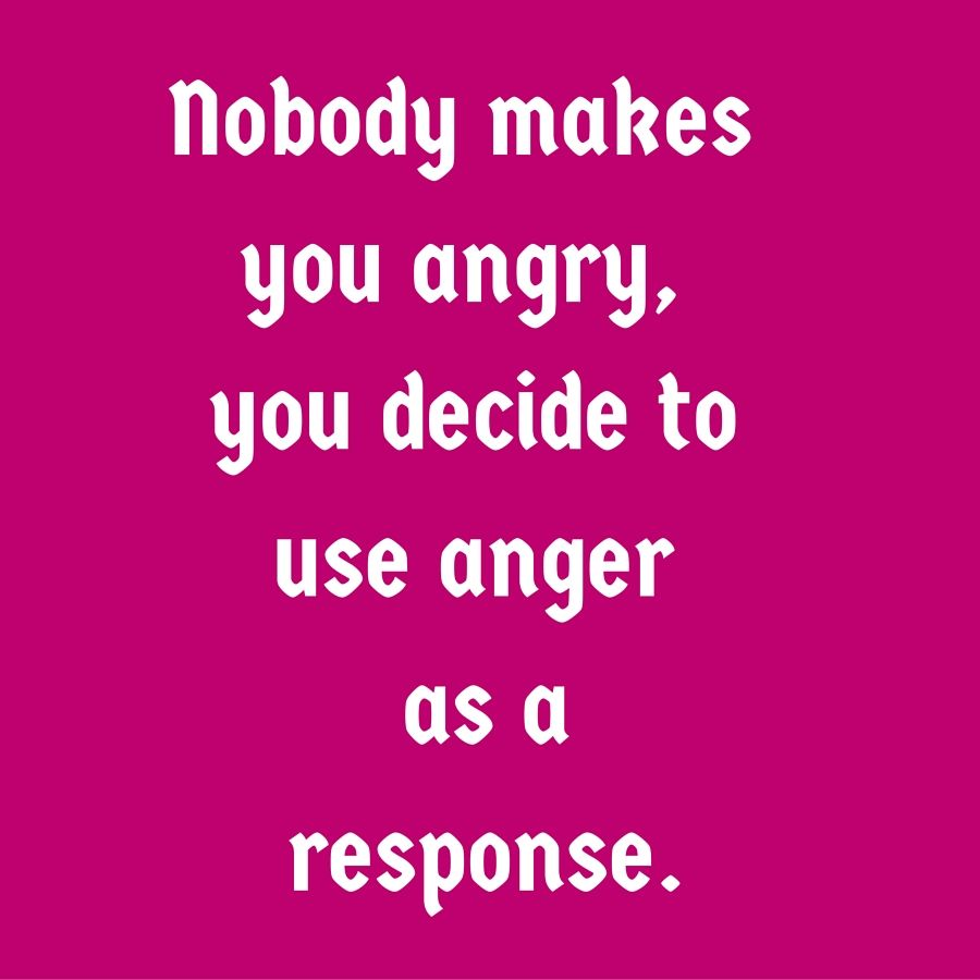 nobody makes you angry you decide to use anger as a response nobody makes you angry you decide to use anger as a response quotesyoulove