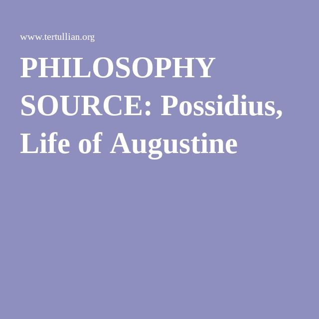 PHILOSOPHY SOURCE: Possidius, Life of Augustine