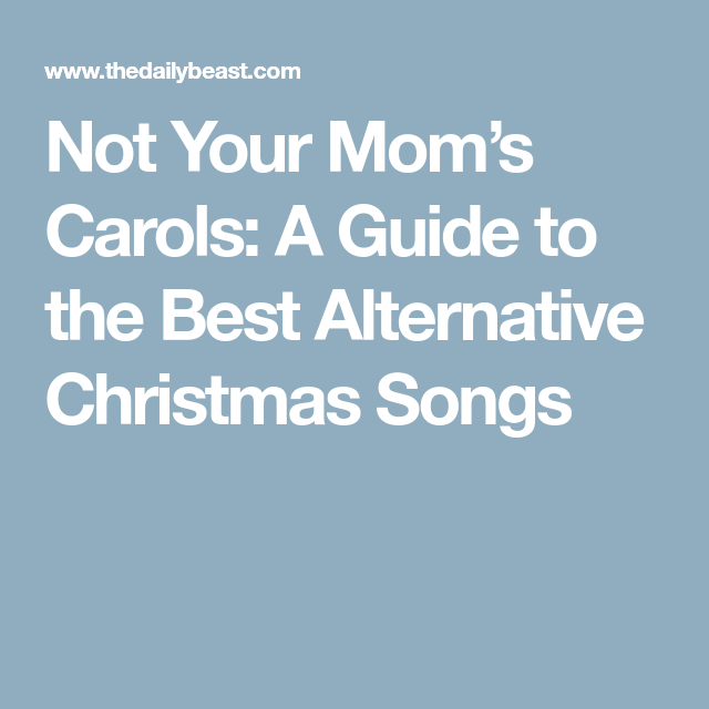 not your moms carols a guide to the best alternative christmas songs - Best Alternative Christmas Songs