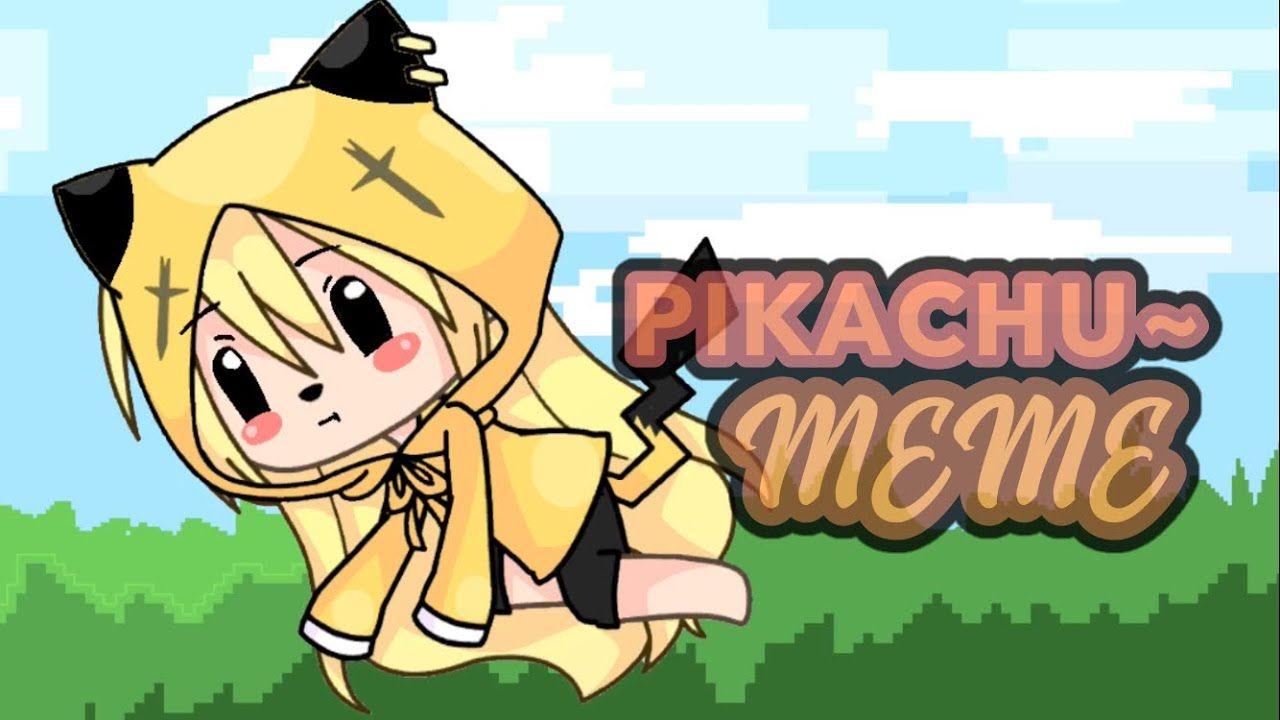 Pikachu Meme Gacha Lifuuuu Lol Gacha Life Youtube Pikachu Memes Best Memes