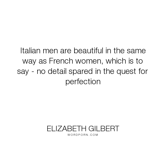 Elizabeth Gilbert Italian Men Are Beautiful In The Same Way As