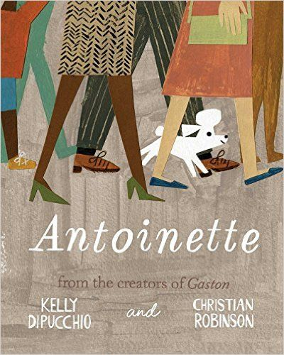 Antoinette (Gaston and Friends): Kelly DiPucchio, Christian Robinson: 9781481457835: Amazon.com: Books
