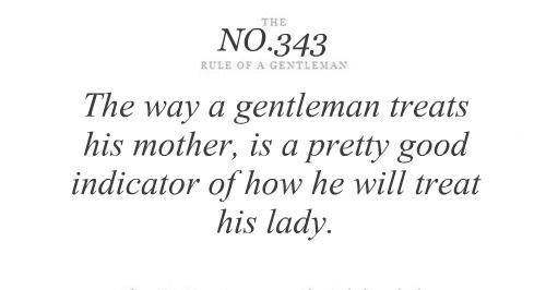 The Way He Treats His Mother For Him Gentleman Rules
