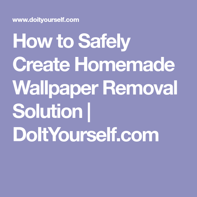 How to Safely Create Homemade Wallpaper Removal Solution ...