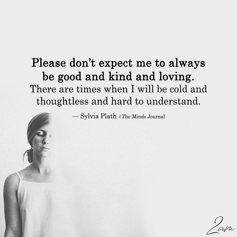 Please Don\'t Expect me To Always Be Good And kind And Loving ...