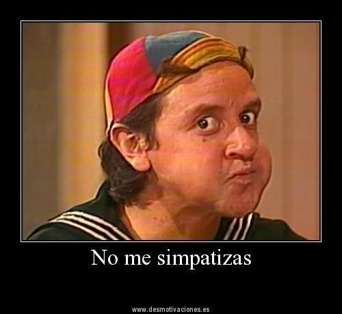 d9061f0e3df6dc3ea13e997566367401 no me simpatizas kiko elchavodelocho memes humor humor