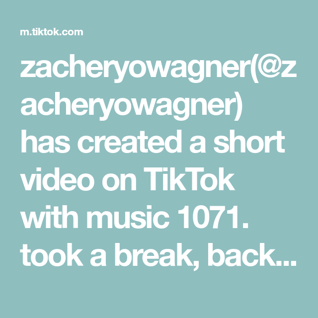 Zacheryowagner Zacheryowagner Has Created A Short Video On Tiktok With Music 1071 Took A Break Back To Semi Frequent Posts Getting Old Music Take A Break