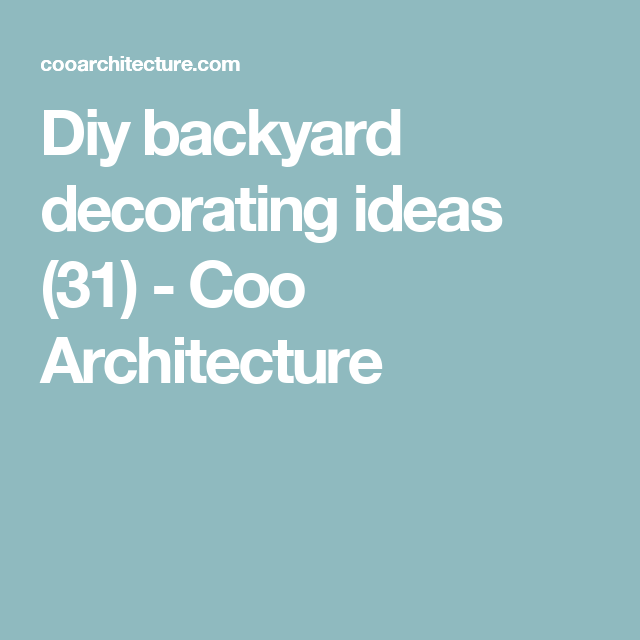 Diy backyard decorating ideas (31) - Coo Architecture