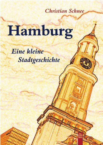 Hamburg : Eine kleine Stadtgeschichte / Christian Schnee - Erfurt : Sutton Verlag, cop. 2003