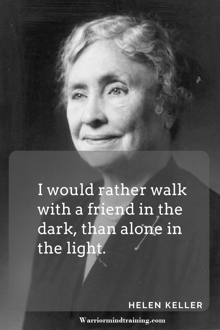 I would rather walk with a friend in the dark than alone
