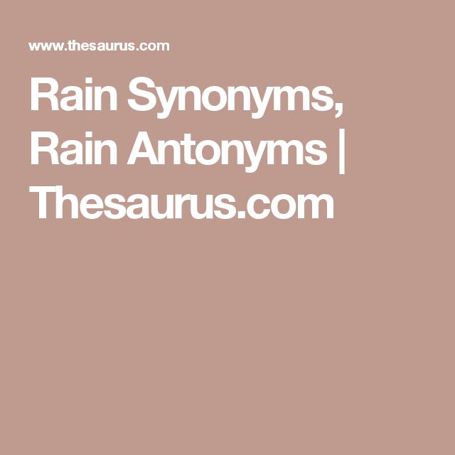 Rain Synonyms Rain Antonyms Thesaurus Com Synonym Antonyms Online Thesaurus