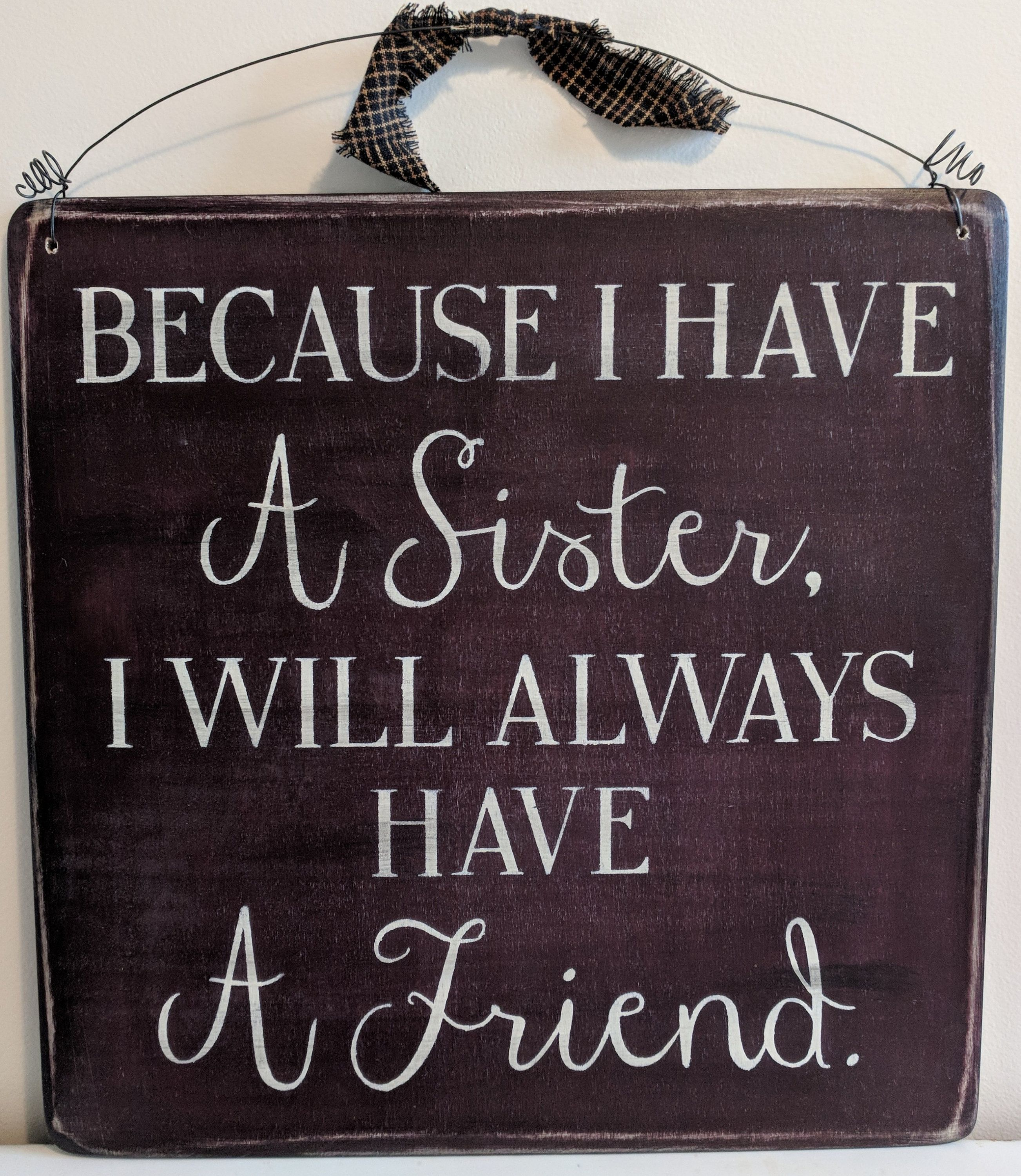 Because I Have A Sister I Will Always Have A Friend Wood Sign