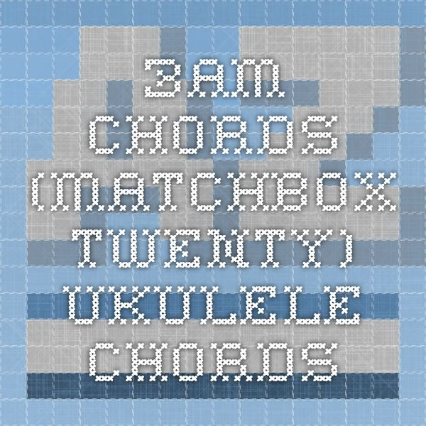 3am Chords Matchbox Twenty Ukulele Chords Ukulele Chords