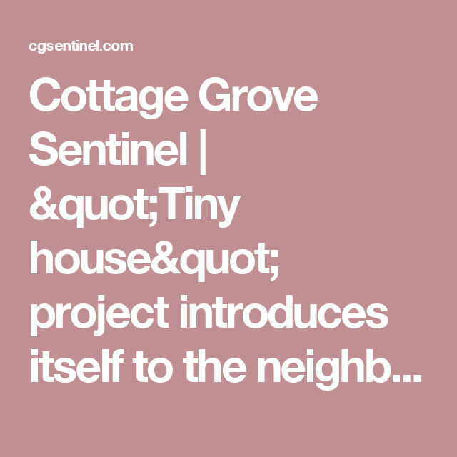 Cottage Grove Sentinel Quot Tiny House Quot Project Introduces Itself To The Neighbors Cottage Grove Tiny House Cottage