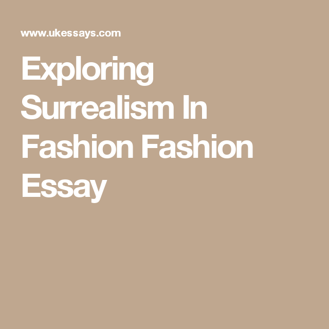 exploring surrealism in fashion fashion essay notes  exploring surrealism in fashion fashion essay