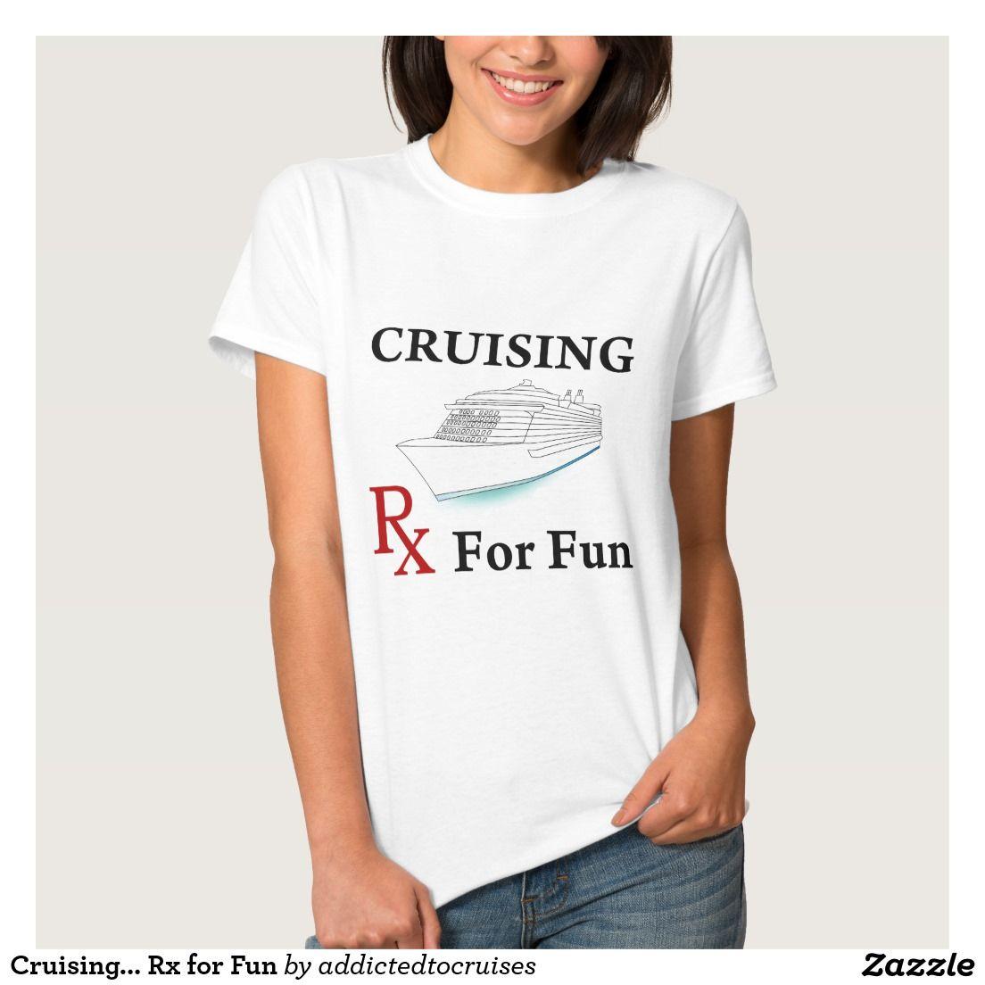 Cruising... Rx for Fun Tee Shirts