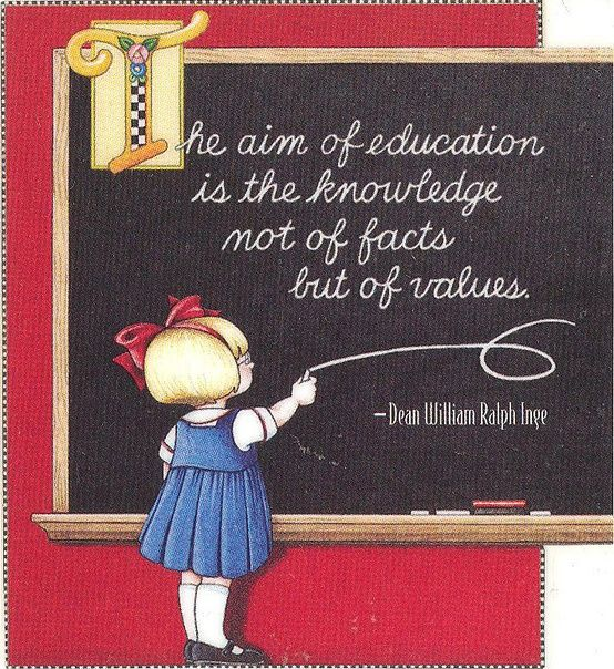 The aim of education, is the knowledge not of facts, but of VALUES...