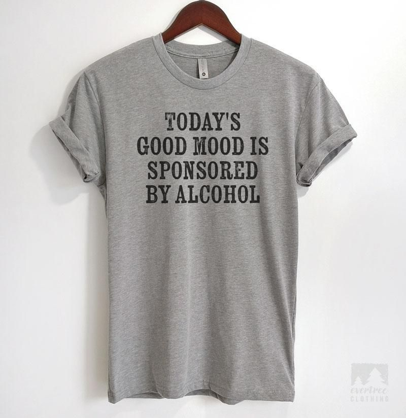 Today's Good Mood Is Sponsored By Alcohol T-shirt or Tank Top 2
