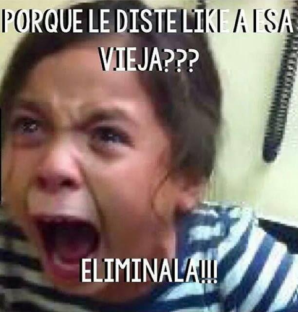 "Por que le diste like a esa vieja?… ELIMINALA!!! "" http://weba.mx/ """