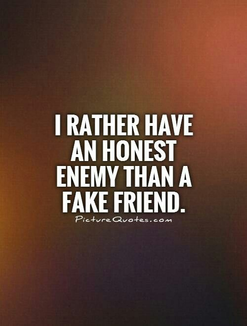 Honest Enemy Is Better Than A Fake Friend Quotes Fake