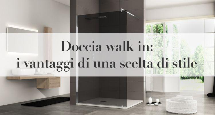Doccia walk in: i vantaggi di una scelta di stile