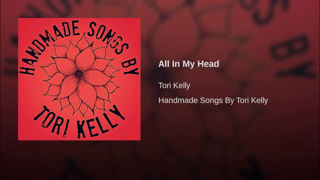Tori Kelly All In My Head Youtube Tori Kelly Songs My Love