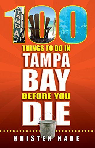 100 Things To Do In Tampa Bay Before You Die 100 Things To Do In