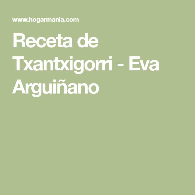 Receta De Txantxigorri Eva Arguinano Receta Receta De