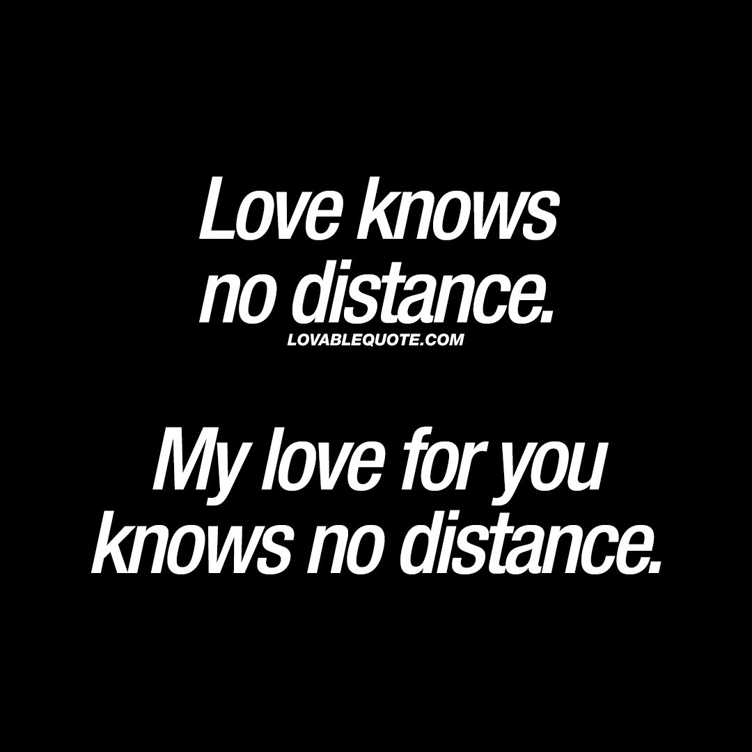 "Inspirational Love Quotes For Long Distance Relationships Love Knows No Distancemy Love For You Knows No Distance."" Enjoy"