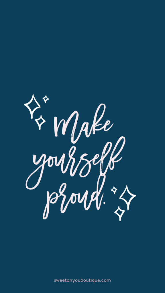 Make Yourself Proud Phone Backgrounds Quotes Sweet Quotes Inspirational Phone Wallpaper