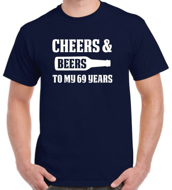 69th Birthday Gift Cheers And Beers To My 69 Years Old Shirt For Him Or Her
